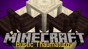 Мод на деревянную мебель - Rustic Thaumaturgy для minecraft 1.12.2