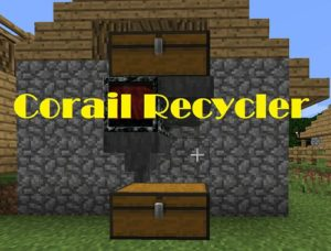 Мод Corail Recycler 1.17.1, 1.16.5, 1.15.2, 1.14.4, 1.12.2