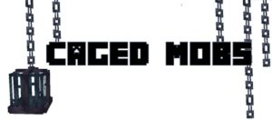 Мод Caged Mobs 1.16.5